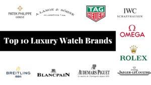 Top 10 Luxury Watch Brands For True Watch Lovers