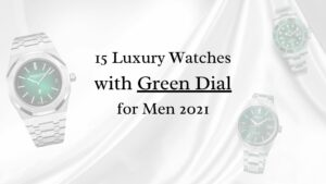 15 Luxury Watches with Green Dial for Men 2021