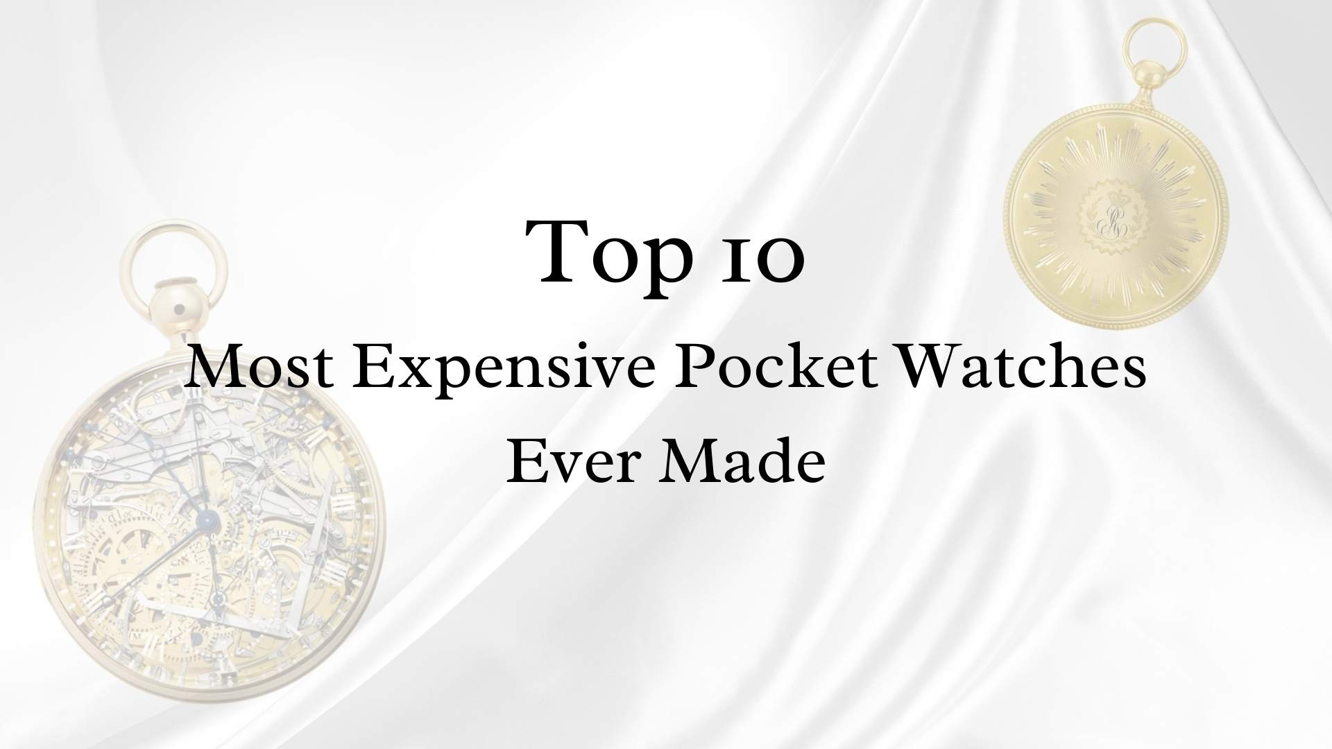 Top 10 Most Expensive Pocket Watches Ever Made